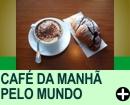 CAFÉ DA MANHÃ PELO MUNDO