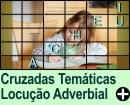 Cruzadas Temáticas de Locuções Adverbiais