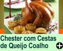 CHESTER COM CESTAS DE QUEIJO COALHO E SALPICÃO