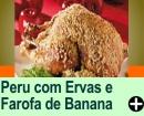 PERU COM ERVAS E FAROFA DE BANANA