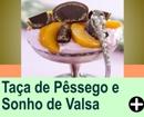 TAÇA DE PÊSSEGO E SONHO DE VALSA