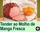 TENDER AO MOLHO DE MANGA FRESCA