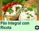 PÃO INTEGRAL COM RICOTA