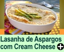 LASANHA DE ASPARGOS COM CREAM CHEESE