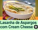LASANHA DE ASPARGOS COM CREAM CHEESE