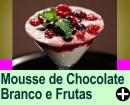 MOUSSE DE CHOCOLATE BRANCO COM FRUTAS VERMELHAS