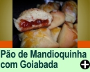 PÃO DE MANDIOQUINHA COM GOIABADA