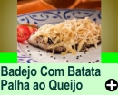BADEJO COM BATATA PALHA AO QUEIJO