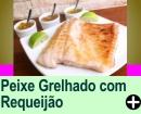 PEIXE GRELHADO COM REQUEIJÃO