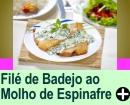 FILÉ DE BADEJO AO MOLHO BRANCO DE ESPINAFREL