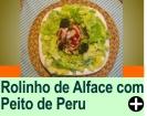 ROLINHO DE ALFACE COM PEITO DE PERU