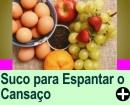 SUCO PARA ESPANTAR O CANSAÇO