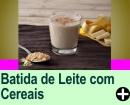BATIDA DE LEITE COM CEREAIS